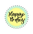 happy b-day modern calligraphy on bright vector image