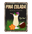 pina colada vintage rusty metal sign vector image
