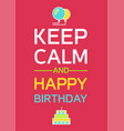 keep calm and happy birthday vector image