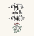 meet me under mistletoe calligraphy vector image vector image