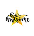 hand lettering be awesome print or poster vector image vector image
