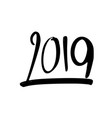 happy new year 2019 calligraphy and lettering the vector image vector image