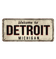 welcome to detroit vintage rusty metal sign vector image vector image
