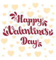 lettering happy valentines day on background with vector image