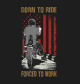 American born to ride force to work