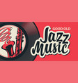poster for good old jazz music with saxophone vector image vector image