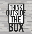 think outside the box concept with frame on the vector image vector image