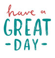 have a great day inspirational quote motivation vector image