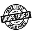 under threat round grunge black stamp vector image vector image