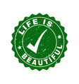 life is beautiful grunge stamp with tick vector image vector image