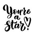 you are a star handwritten brush lettering for vector image vector image
