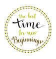 handwritten phrase - the best time for new vector image vector image