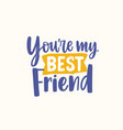 friend day lettering youre my vector image