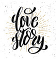 love story hand drawn positive quote on white vector image vector image
