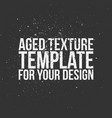 aged texture template for your design vector image vector image