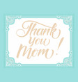 card with lettering - thank you mom vector image