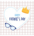 happy fathers day crown and glasses in heart love vector image