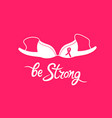 bra with pink ribbon be strong motivational hand vector image