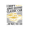 car quote and saying i don t always restore vector image vector image