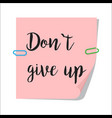 dont give up paper note vector image vector image