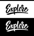 explore lettering phrase on white and black vector image vector image