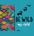 be wild my child ethnic print with deers buffalo vector image vector image