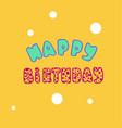 happy birthday inscription vector image vector image