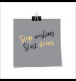 stop wishing start doing note vector image vector image