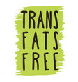 trans fats free hand drawn isolated label vector image vector image