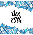 hand drawn lettering december 25 christmas day vector image