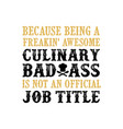 culinary is not an official job title chef quote vector image