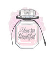 perfume bottle with you are beautiful lettering vector image vector image
