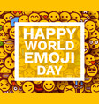 happy world emoji day greeting card or banner vector image vector image