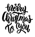 merry christmas to you hand drawn lettering vector image