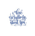 love everything about you - hand lettering vector image vector image