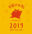 2019 year of the pig happy new year vector image vector image