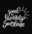 good morning sunshine hand drawn lettering phrase vector image vector image