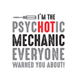 mechanic quote and saying i m the psychotic vector image vector image