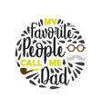 fathers day saying and quotes my favorite people vector image