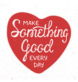make something good every day in red heart in vector image