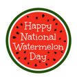 happy national watermelon day vector image vector image