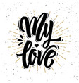 my love hand drawn motivation lettering quote vector image