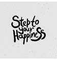 Step to your happiness - hand drawn quotes black vector image vector image