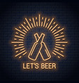 beer bottles neon sign lets beer neon banner on vector image vector image