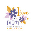 i love mom logo design mothers day label vector image vector image