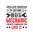 mechanic quote and saying skilled enough to vector image vector image