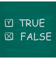 True and false check boxes written on a blackboard vector image