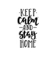 keep calm and stay home phrases on white vector image