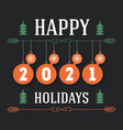 happy holidays 2021 - inscription for invitation vector image