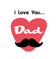 i love you dad pink heart mustache white backgroun vector image